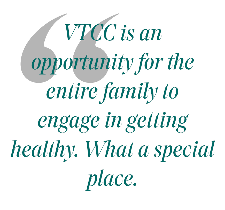 pull quote: VTCC is an opportunity for the entire family to engage in getting healthy. what a special place.